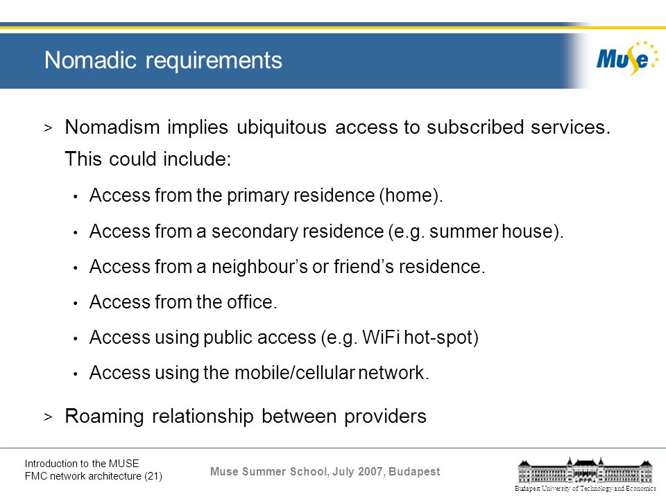 Nomadic requirements Nomadism implies ubiquitous access to subscribed services. This could include: