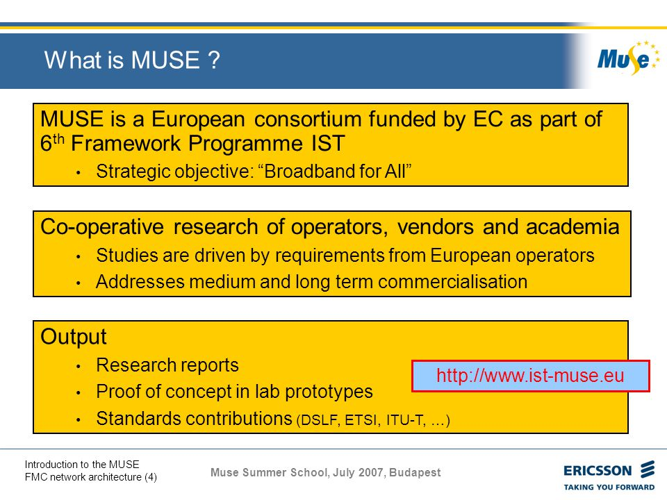 What is MUSE MUSE is a European consortium funded by EC as part of 6th Framework Programme IST. Strategic objective: Broadband for All