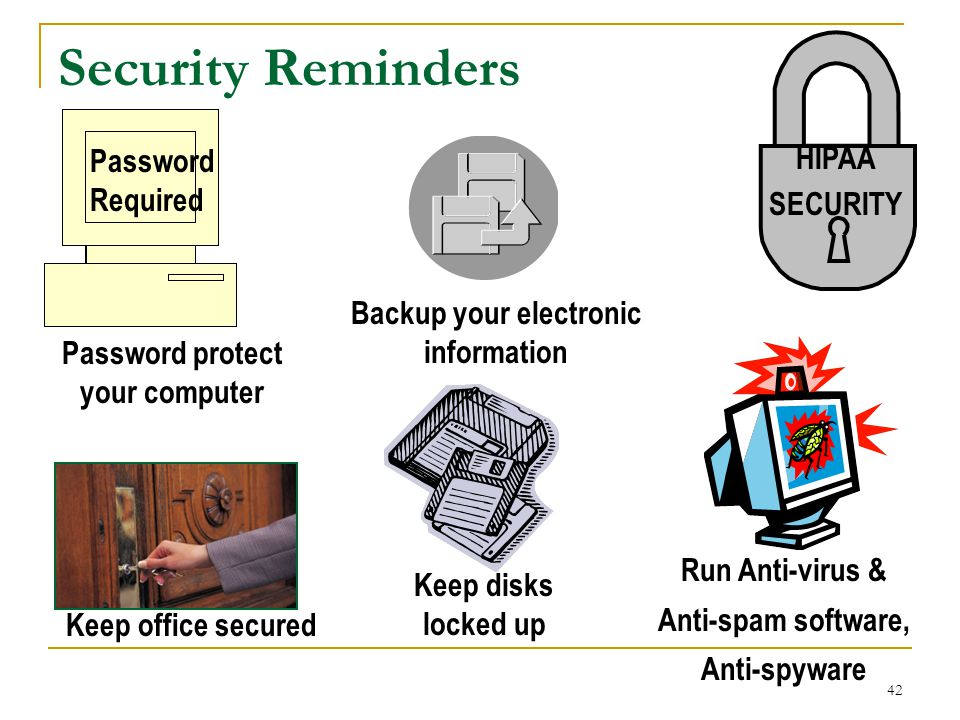 Backup your electronic information Password protect your computer