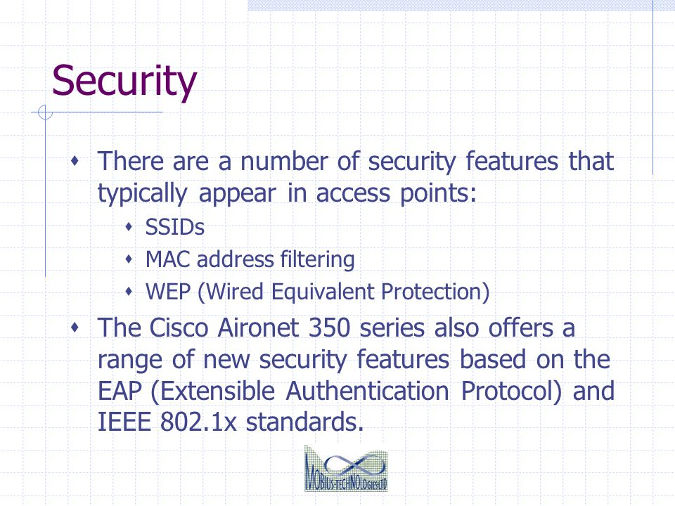 Security There are a number of security features that typically appear in access points: SSIDs. MAC address filtering.