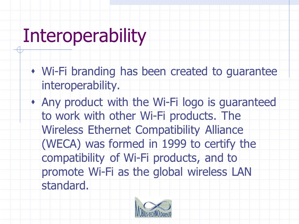 Interoperability Wi-Fi branding has been created to guarantee interoperability.