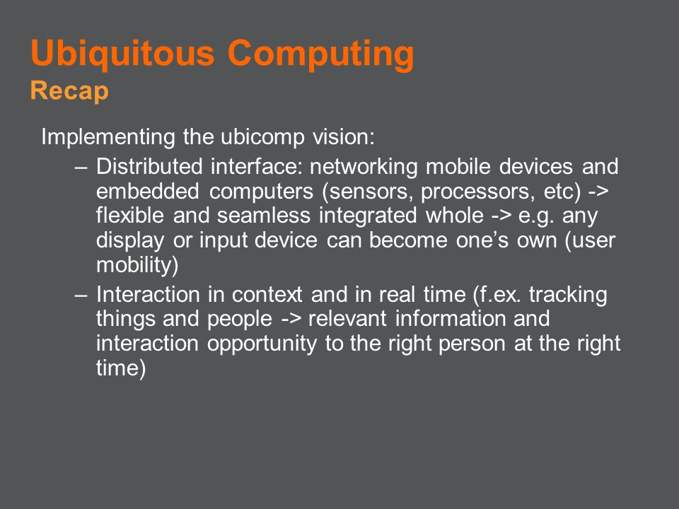 Ubiquitous Computing Recap Implementing the ubicomp vision: