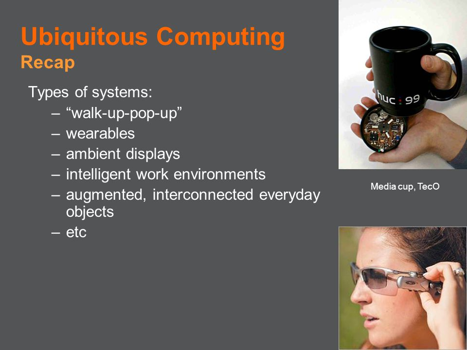 Ubiquitous Computing Recap Types of systems: walk-up-pop-up