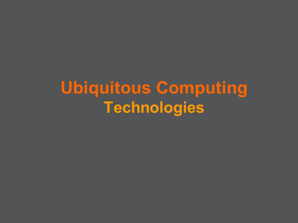 Ubiquitous Computing Technologies