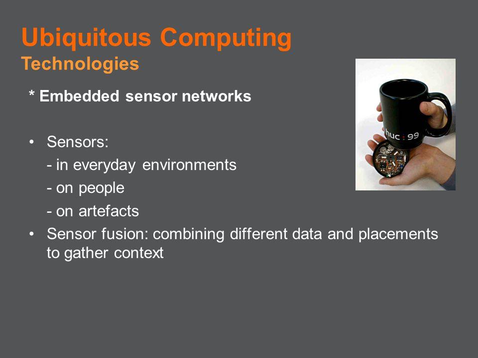 Ubiquitous Computing Technologies * Embedded sensor networks Sensors: