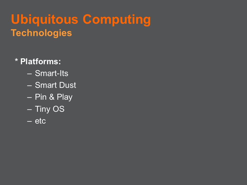 Ubiquitous Computing Technologies * Platforms: Smart-Its Smart Dust