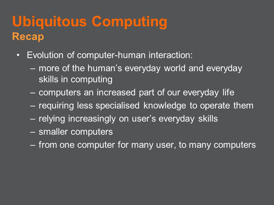 Ubiquitous Computing Recap Evolution of computer-human interaction: