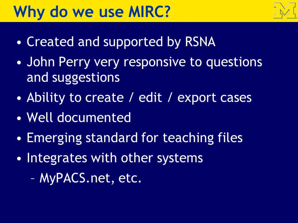 Why do we use MIRC Created and supported by RSNA