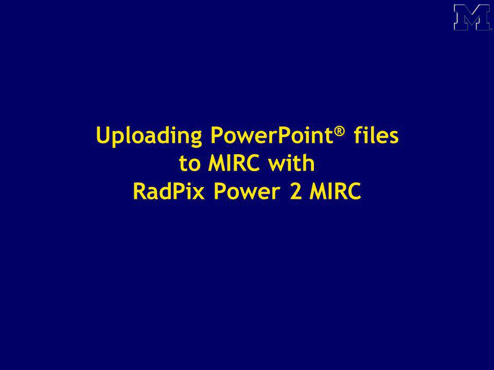 Uploading PowerPoint® files to MIRC with RadPix Power 2 MIRC