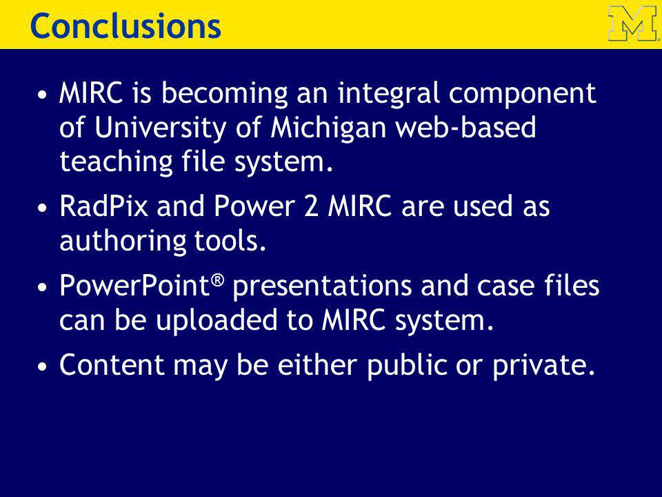 Conclusions MIRC is becoming an integral component of University of Michigan web-based teaching file system.