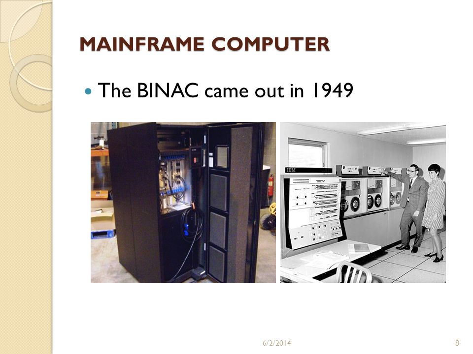 MAINFRAME COMPUTER The BINAC came out in 1949 3/31/2017
