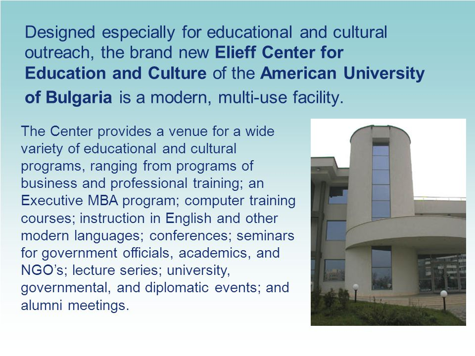 Designed especially for educational and cultural outreach, the brand new Elieff Center for Education and Culture of the American University of Bulgaria is a modern, multi-use facility.