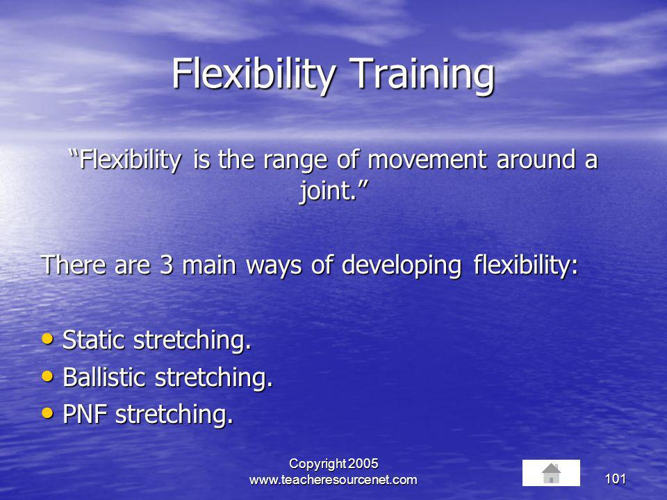Flexibility Training Flexibility is the range of movement around a joint. There are 3 main ways of developing flexibility: