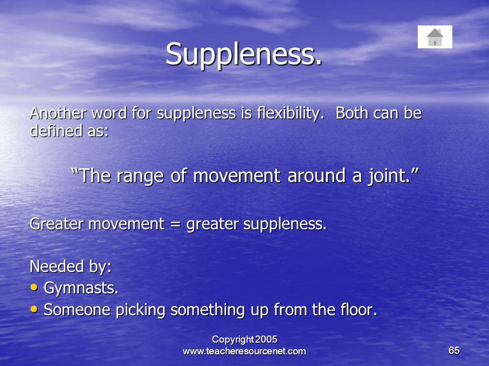 Suppleness. The range of movement around a joint.