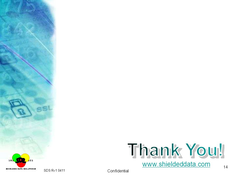 Thank You! www.shieldeddata.com SDS Rv1 0411 Confidential