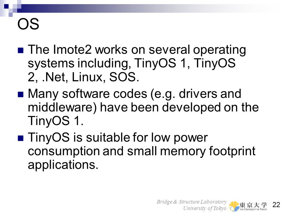 OS The Imote2 works on several operating systems including, TinyOS 1, TinyOS 2, .Net, Linux, SOS.