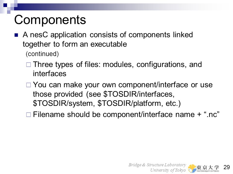 Components A nesC application consists of components linked together to form an executable. (continued)