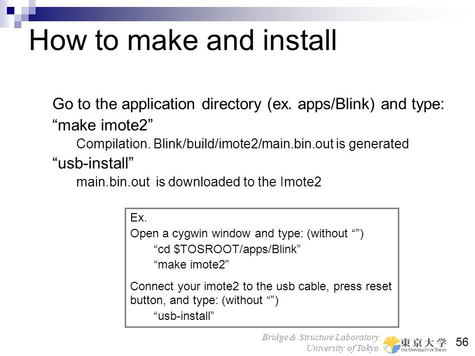 How to make and install Go to the application directory (ex. apps/Blink) and type: make imote2
