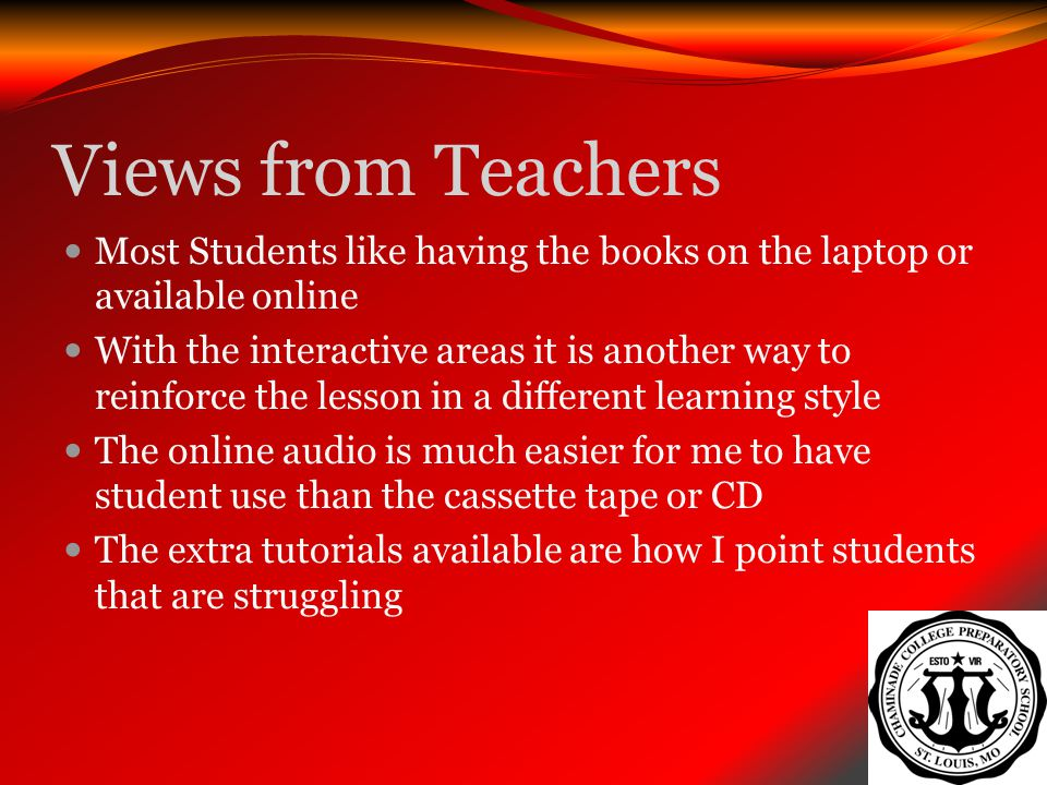 Views from Teachers Most Students like having the books on the laptop or available online.