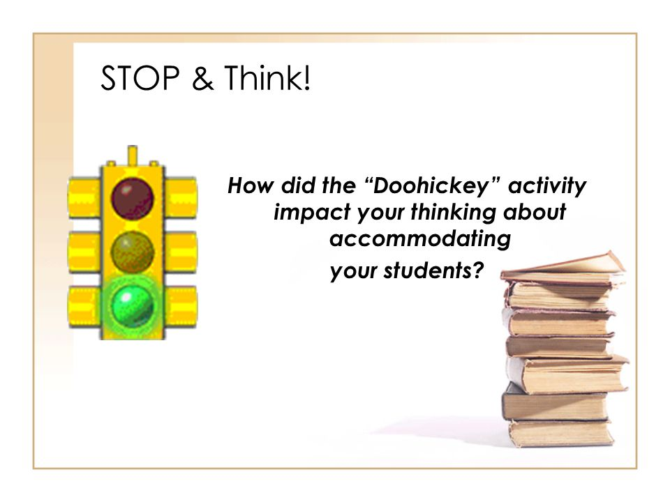 STOP & Think. How did the Doohickey activity impact your thinking about accommodating.