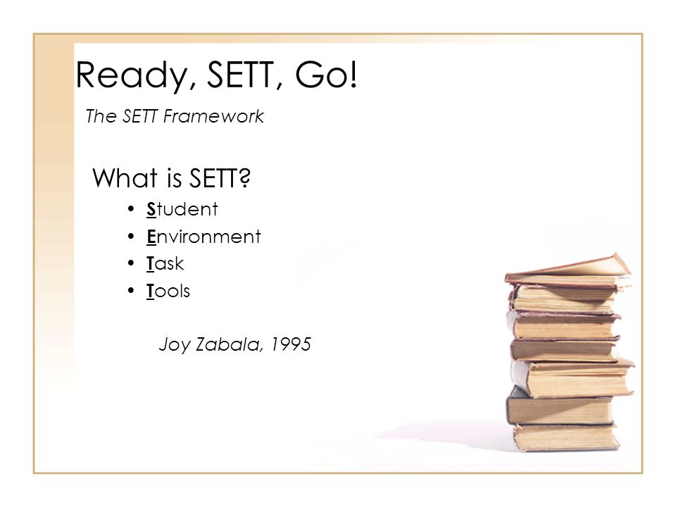 Ready, SETT, Go! What is SETT The SETT Framework Student Environment