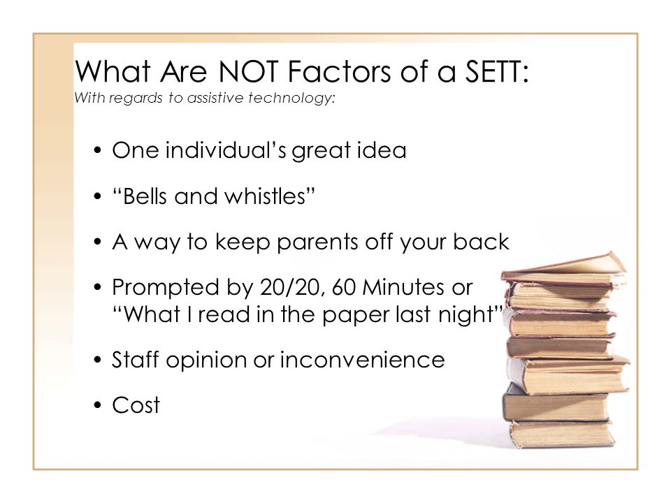 What Are NOT Factors of a SETT: With regards to assistive technology: