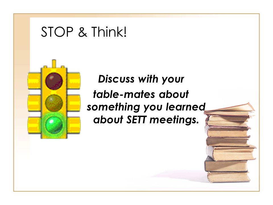 table-mates about something you learned about SETT meetings.