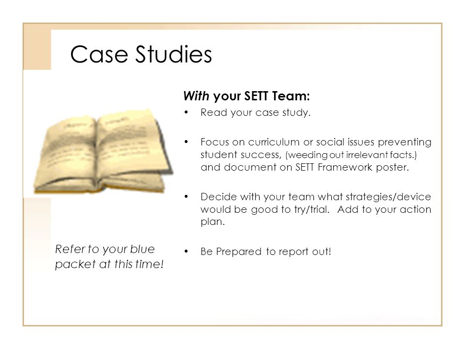 Case Studies With your SETT Team: Refer to your blue
