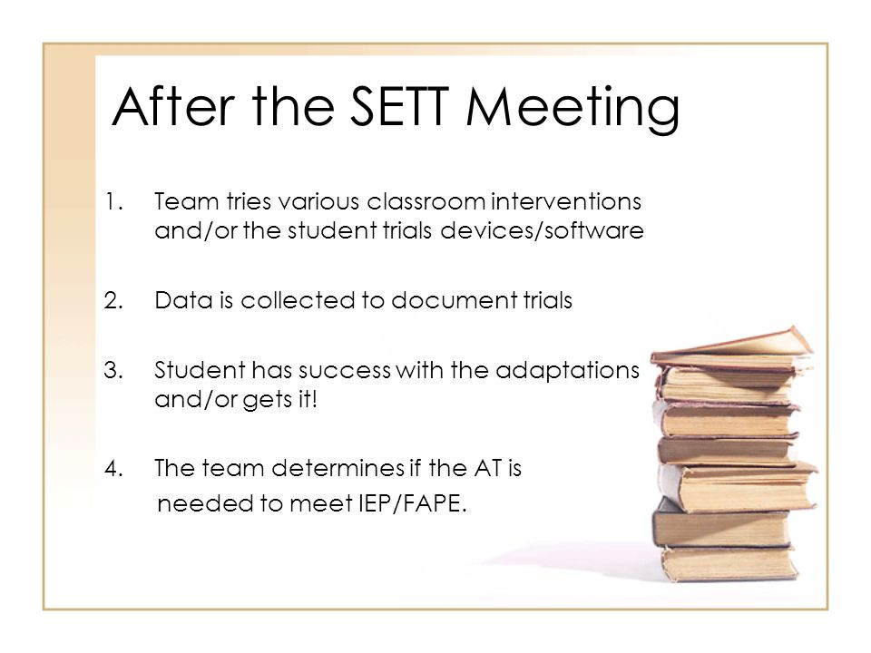 After the SETT Meeting Team tries various classroom interventions and/or the student trials devices/software.