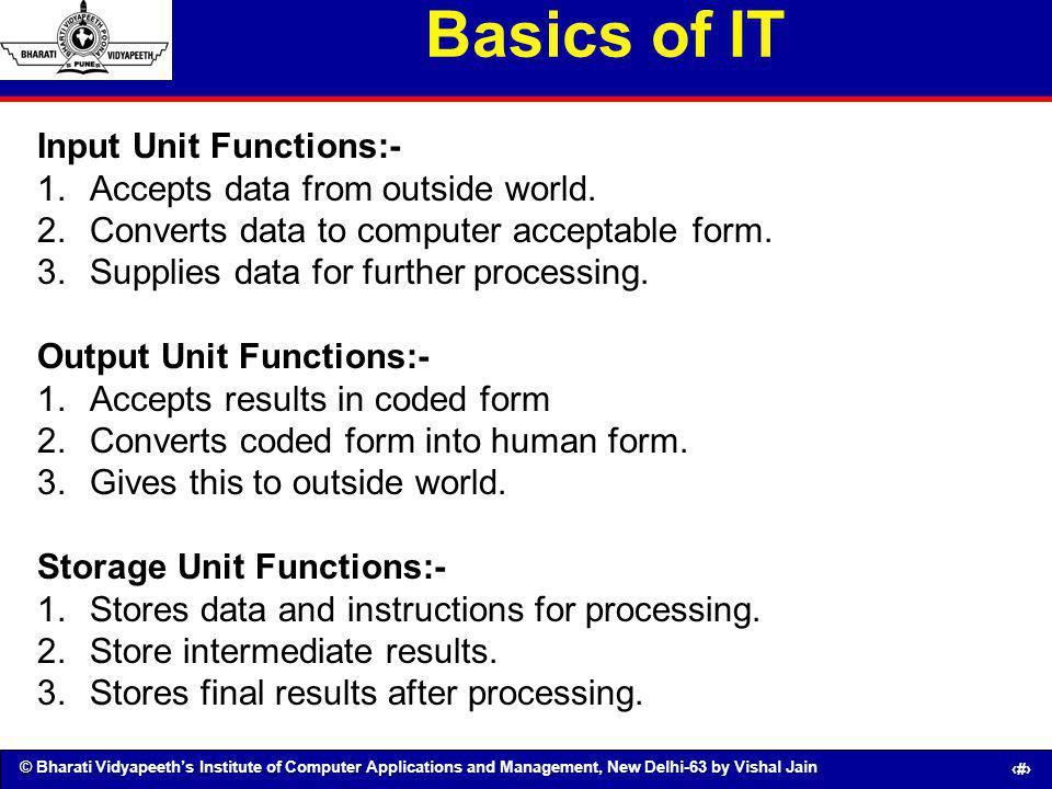 Basics of IT Input Unit Functions:- Accepts data from outside world.