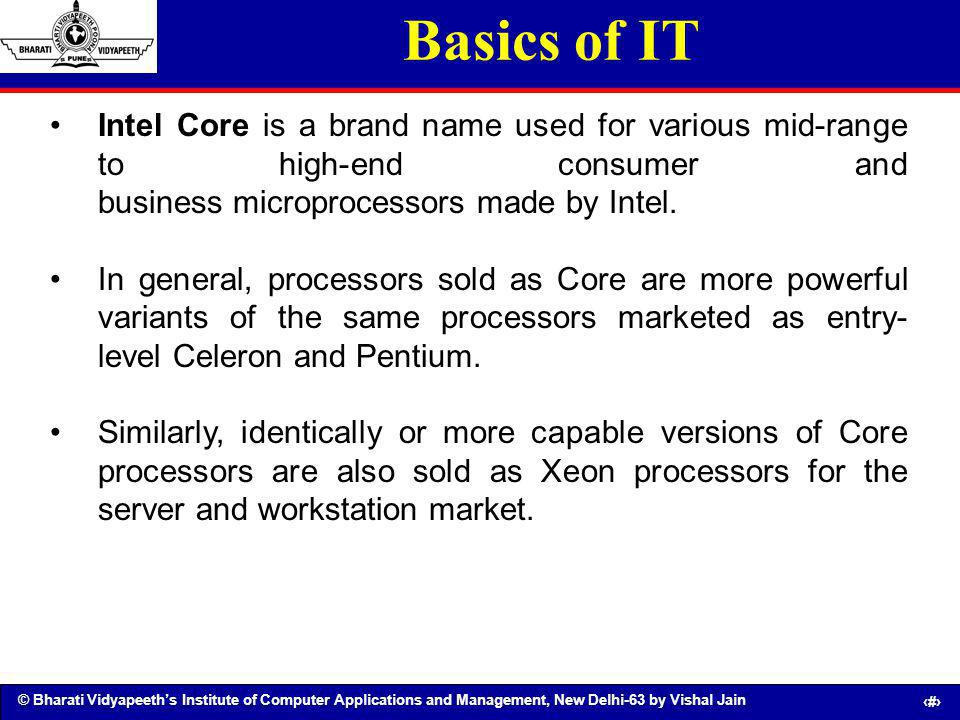 Basics of IT Intel Core is a brand name used for various mid-range to high-end consumer and business microprocessors made by Intel.