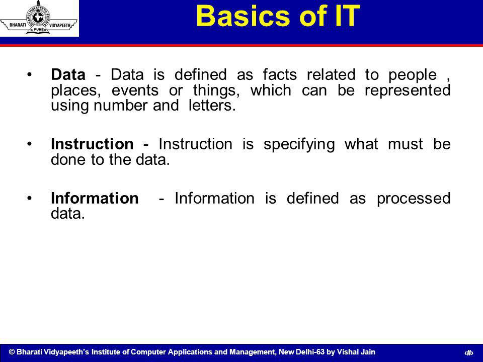 Basics of IT Data - Data is defined as facts related to people , places, events or things, which can be represented using number and letters.