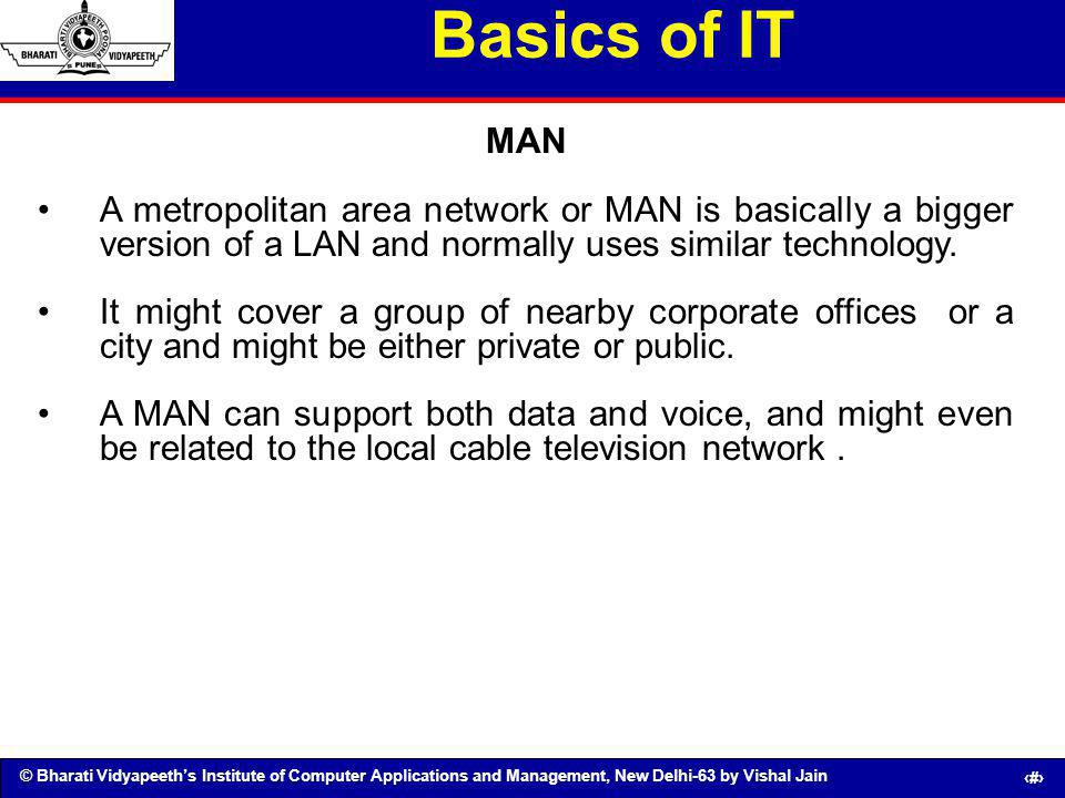 Basics of IT MAN. A metropolitan area network or MAN is basically a bigger version of a LAN and normally uses similar technology.