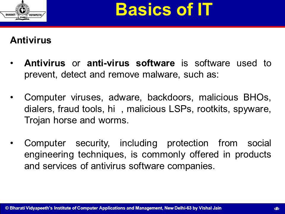 Basics of IT Antivirus. Antivirus or anti-virus software is software used to prevent, detect and remove malware, such as: