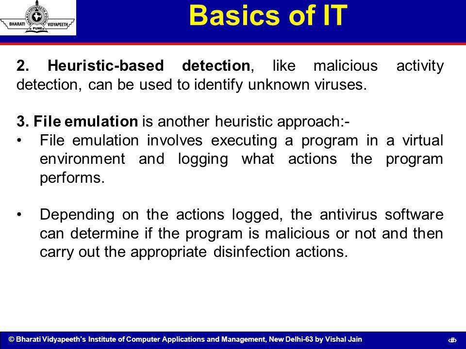 Basics of IT 2. Heuristic-based detection, like malicious activity detection, can be used to identify unknown viruses.