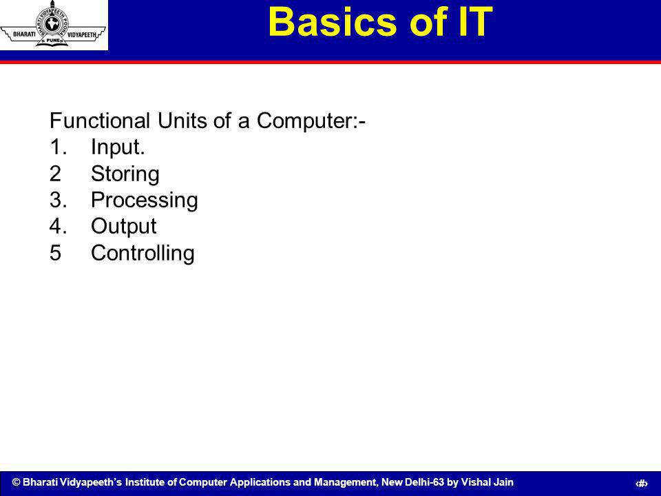 Basics of IT Functional Units of a Computer:- 1. Input.