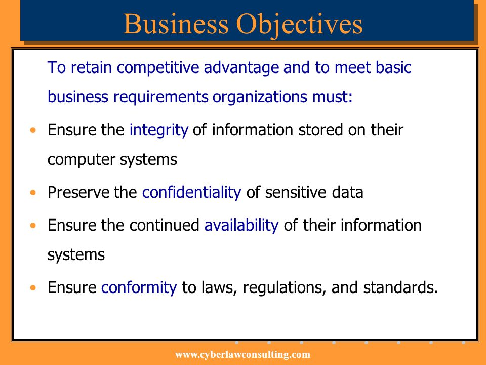 Business Objectives To retain competitive advantage and to meet basic business requirements organizations must:
