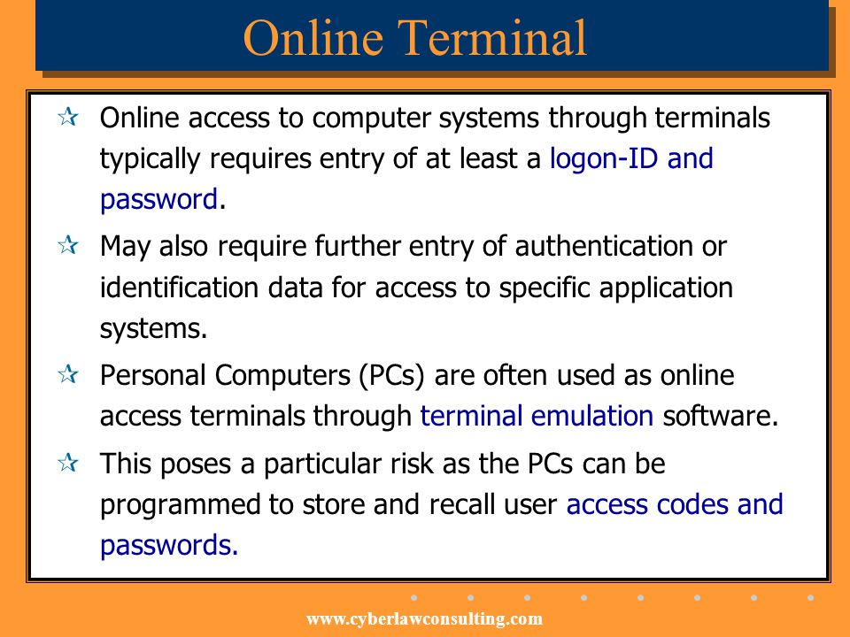 Online Terminal Online access to computer systems through terminals typically requires entry of at least a logon-ID and password.