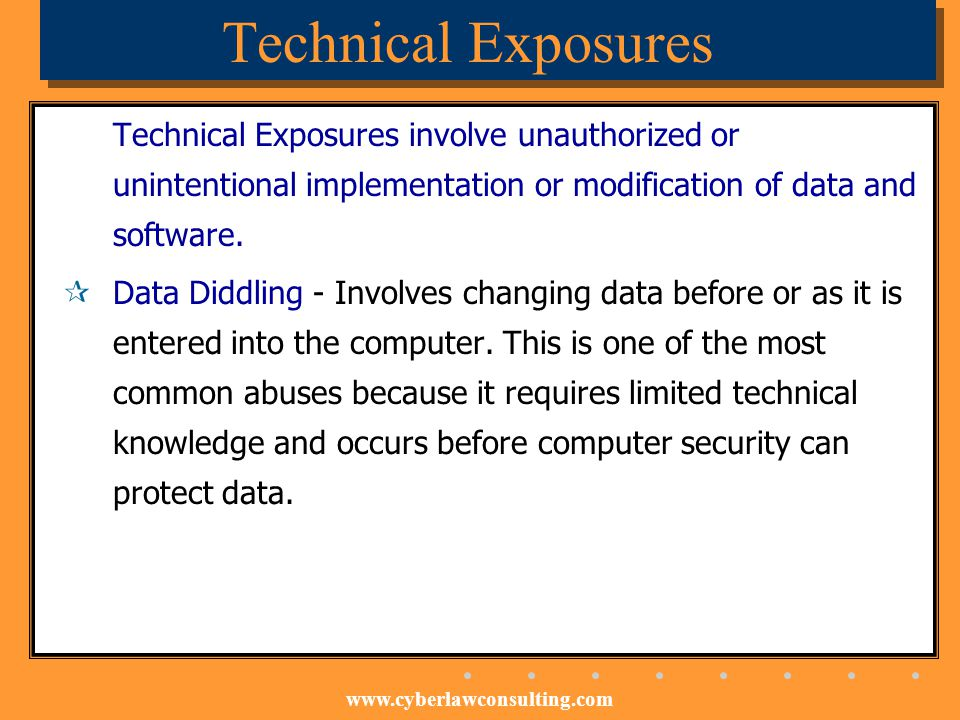 Technical Exposures Technical Exposures involve unauthorized or unintentional implementation or modification of data and software.