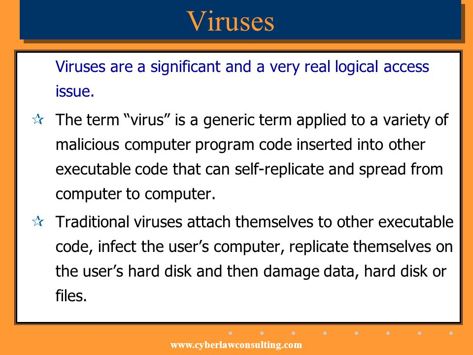 Viruses Viruses are a significant and a very real logical access issue.