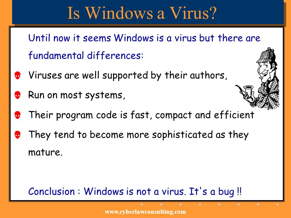 Is Windows a Virus Until now it seems Windows is a virus but there are fundamental differences: Viruses are well supported by their authors,