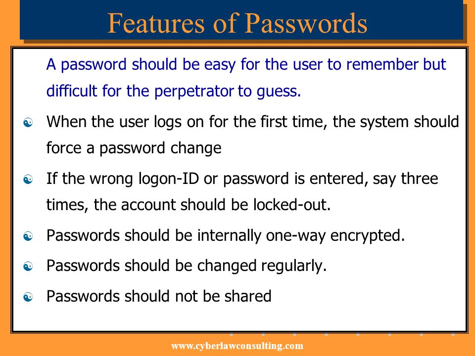 Features of Passwords A password should be easy for the user to remember but difficult for the perpetrator to guess.