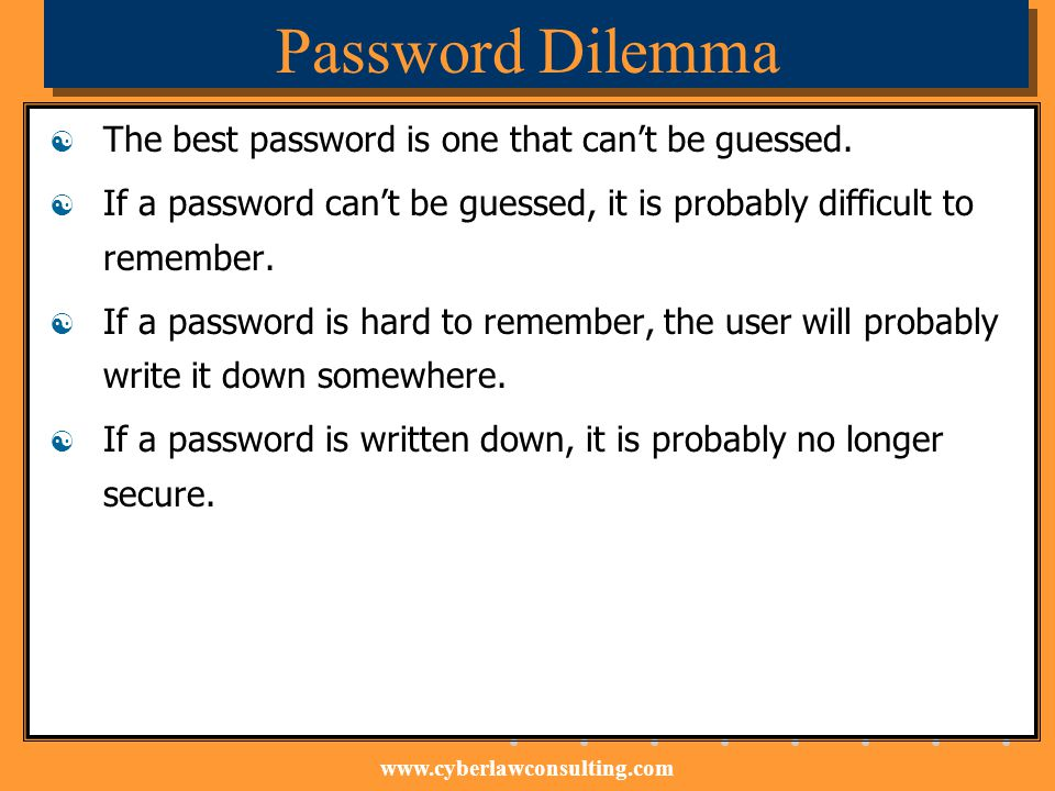 Password Dilemma The best password is one that can't be guessed.