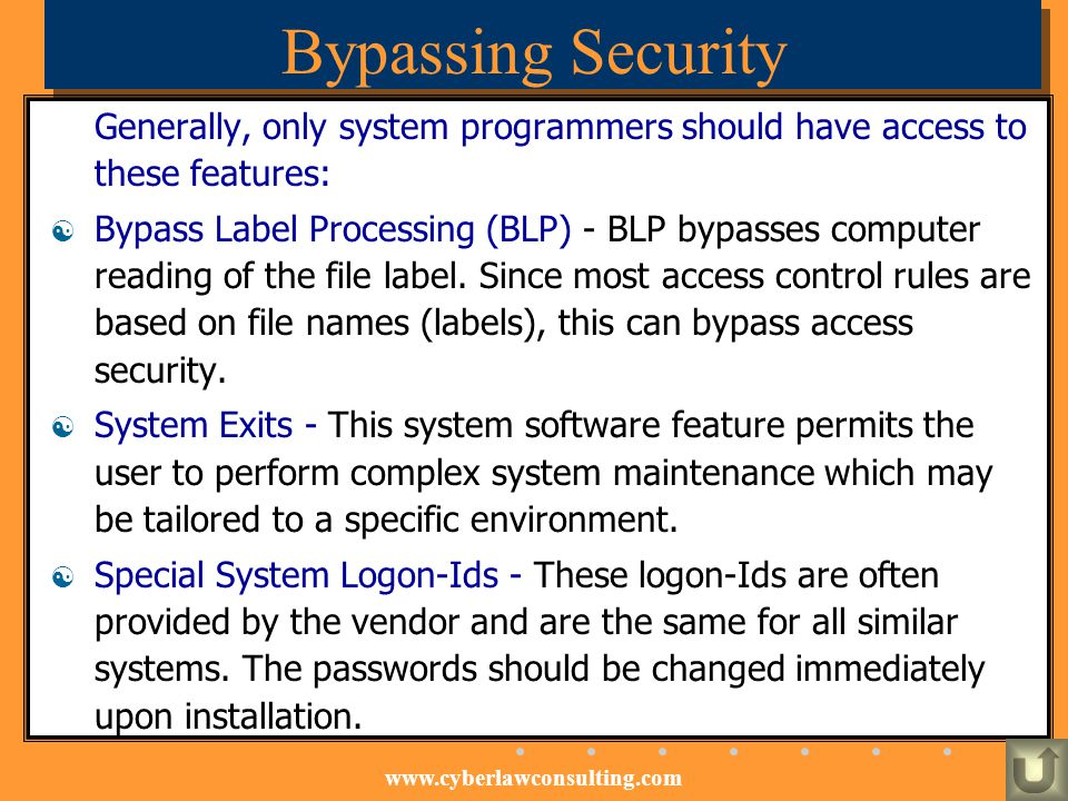Bypassing Security Generally, only system programmers should have access to these features: