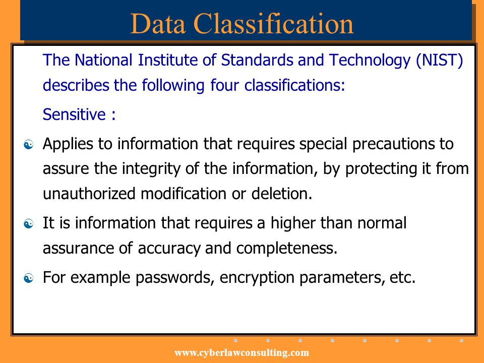 Data Classification The National Institute of Standards and Technology (NIST) describes the following four classifications: