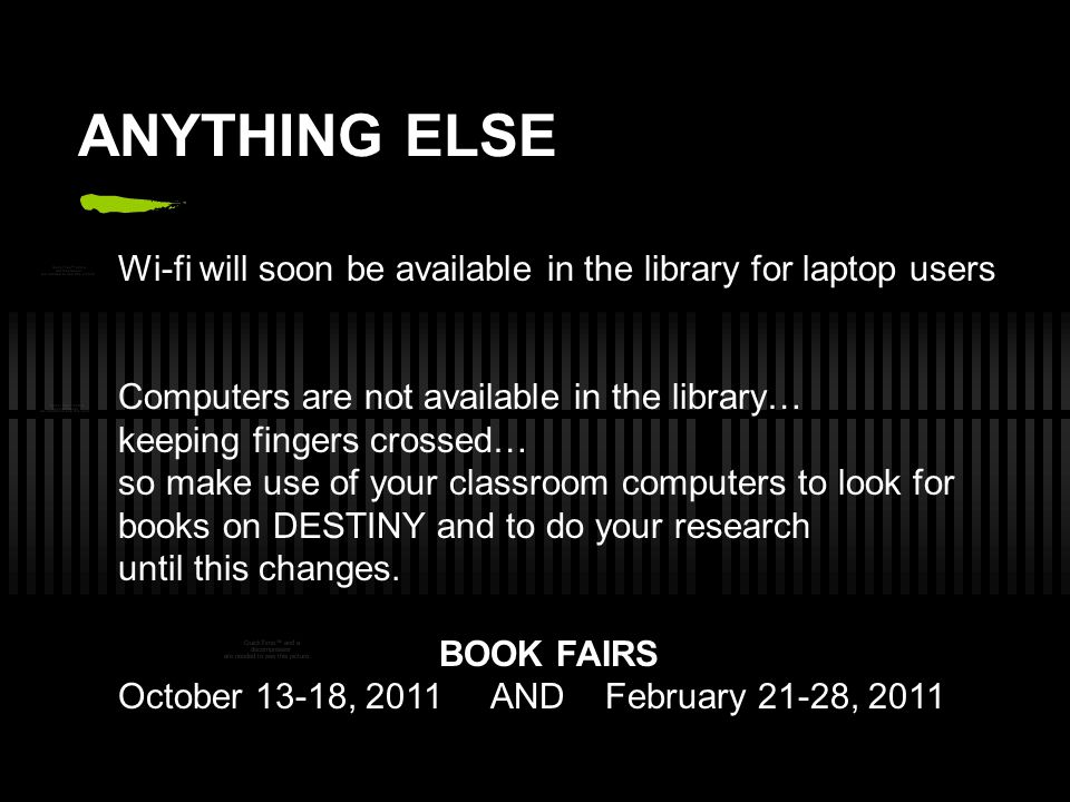 ANYTHING ELSE Wi-fi will soon be available in the library for laptop users. Computers are not available in the library…