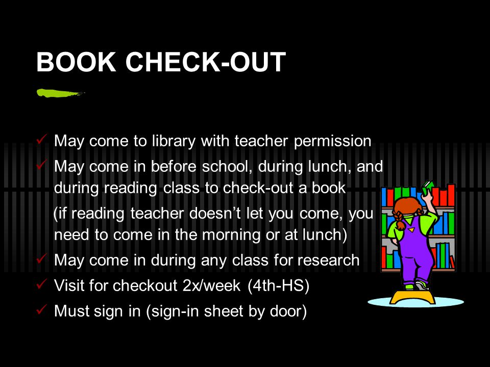 BOOK CHECK-OUT May come to library with teacher permission