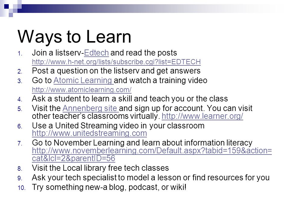 Ways to Learn Join a listserv-Edtech and read the posts