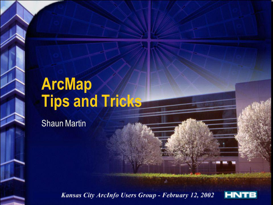 ArcMap Tips and Tricks Shaun Martin