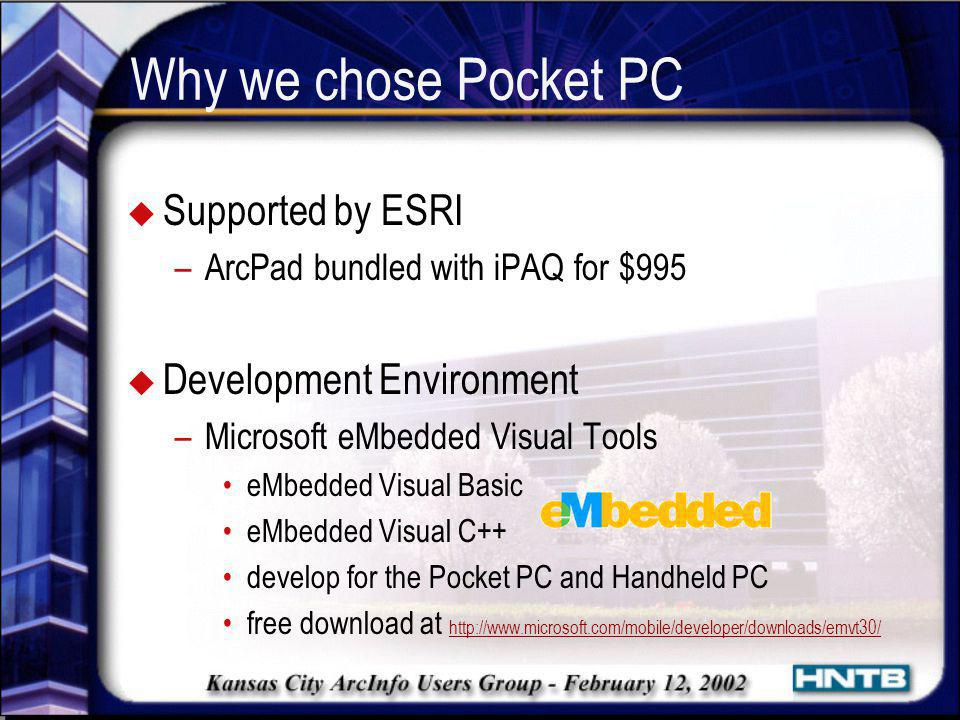 Why we chose Pocket PC Supported by ESRI Development Environment